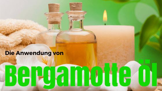 Anwendung Bergamotte Öl