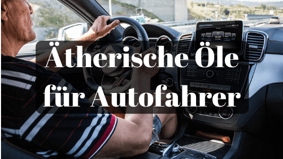 Ätherische Öle für Autofahrer