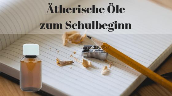 Ätherische Öle zum Schulbeginn