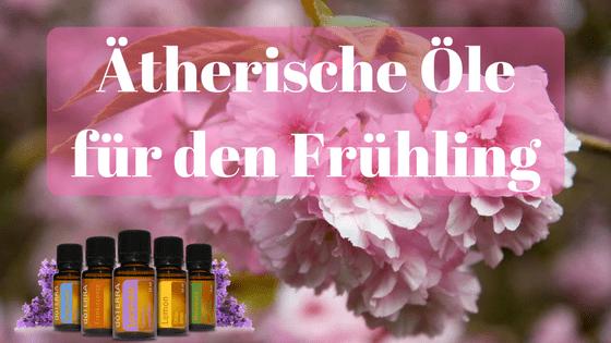 Ätherische Öle für den Frühling